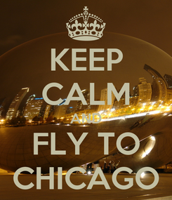 Poster: KEEP CALM AND FLY TO CHICAGO