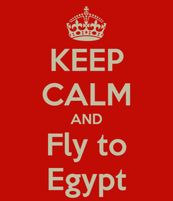 Poster: KEEP CALM AND Fly to Egypt