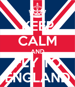 Poster: KEEP CALM AND FLY TO ENGLAND
