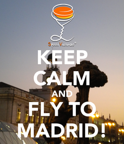 Poster: KEEP CALM AND FLY TO MADRID!