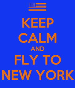 Poster: KEEP CALM AND FLY TO NEW YORK