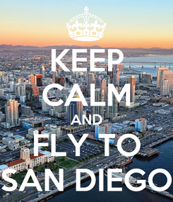 Poster: KEEP CALM AND FLY TO SAN DIEGO
