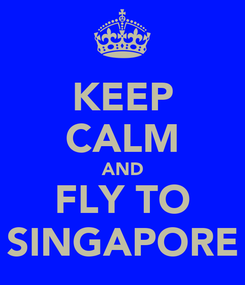 Poster: KEEP CALM AND FLY TO SINGAPORE