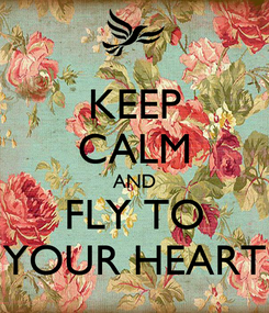 Poster: KEEP CALM AND FLY TO YOUR HEART
