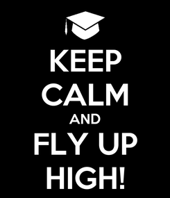 Poster: KEEP CALM AND FLY UP HIGH!