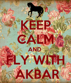 Poster: KEEP CALM AND  FLY WITH  AKBAR