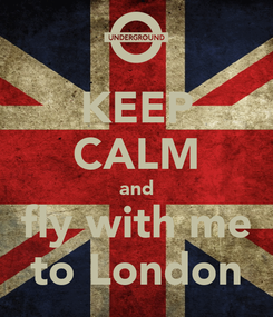 Poster: KEEP CALM and fly with me to London