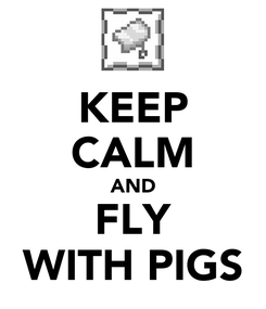 Poster: KEEP CALM AND FLY WITH PIGS