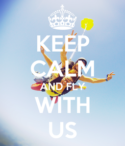 Poster: KEEP CALM AND FLY WITH US