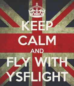 Poster: KEEP CALM AND FLY WITH YSFLIGHT