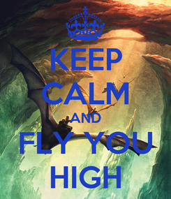 Poster: KEEP CALM AND FLY YOU HIGH