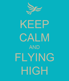 Poster: KEEP CALM AND FLYING HIGH