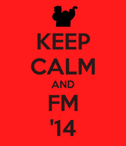 Poster: KEEP CALM AND FM '14