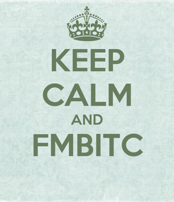 Poster: KEEP CALM AND FMBITC