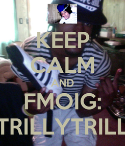 Poster: KEEP CALM AND FMOIG: TRILLYTRILL