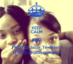 Poster: KEEP CALM AND FMOT:@ Jazzy_TewNasty FMOIG: @ jazzytewnasty
