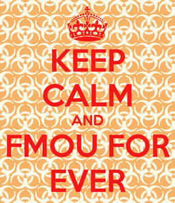 Poster: KEEP CALM AND FMOU FOR EVER