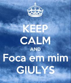 Poster: KEEP CALM AND Foca em mim GIULYS