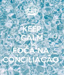Poster: KEEP CALM AND FOCA NA  CONCILIAÇÃO