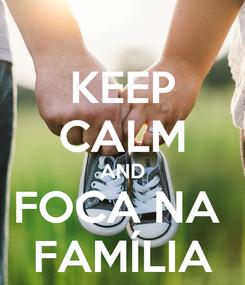 Poster: KEEP CALM AND FOCA NA  FAMÍLIA