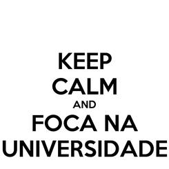 Poster: KEEP CALM AND FOCA NA UNIVERSIDADE