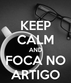 Poster: KEEP CALM AND FOCA NO ARTIGO