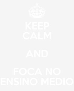 Poster: KEEP CALM AND FOCA NO ENSINO MEDIO