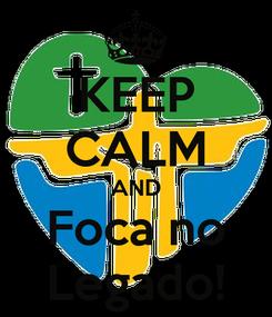 Poster: KEEP CALM AND Foca no Legado!