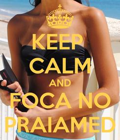 Poster: KEEP  CALM AND FOCA NO PRAIAMED