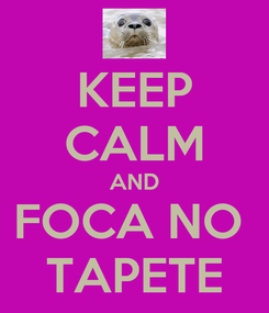 Poster: KEEP CALM AND FOCA NO  TAPETE