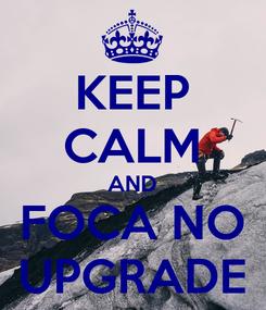 Poster: KEEP CALM AND FOCA NO UPGRADE