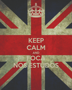 Poster: KEEP CALM AND FOCA NOS ESTUDOS