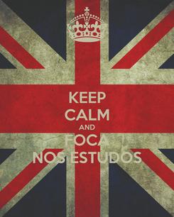 Poster: KEEP CALM AND FOCA NOS ESTUDOS