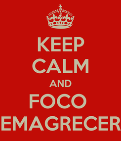 Poster: KEEP CALM AND FOCO  EMAGRECER