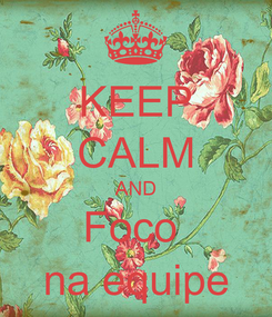 Poster: KEEP CALM AND Foco  na equipe