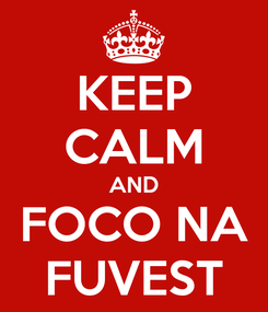 Poster: KEEP CALM AND FOCO NA FUVEST