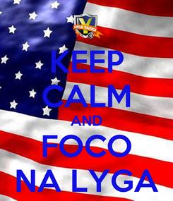Poster: KEEP CALM AND FOCO NA LYGA