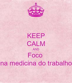 Poster: KEEP CALM AND Foco  na medicina do trabalho