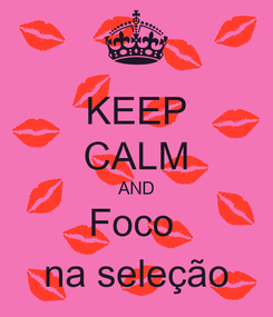 Poster: KEEP CALM AND Foco  na seleção