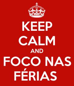 Poster: KEEP CALM AND FOCO NAS FÉRIAS