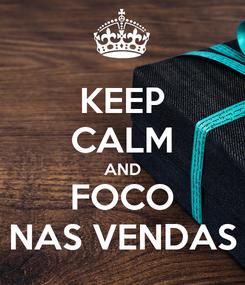Poster: KEEP CALM AND FOCO NAS VENDAS