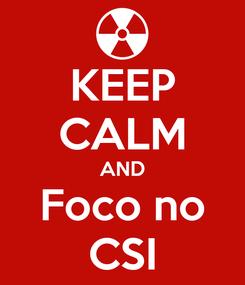 Poster: KEEP CALM AND Foco no CSI