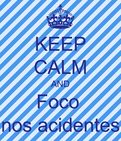 Poster: KEEP CALM AND Foco  nos acidentes