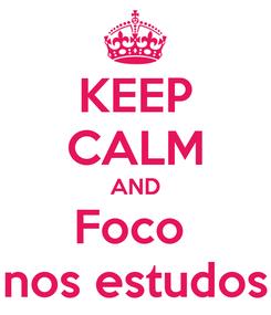 Poster: KEEP CALM AND Foco  nos estudos