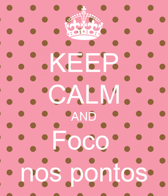 Poster: KEEP CALM AND Foco  nos pontos