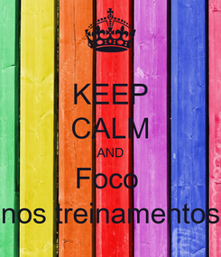 Poster: KEEP CALM AND Foco  nos treinamentos