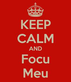 Poster: KEEP CALM AND Focu Meu