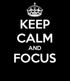 Poster: KEEP CALM AND FOCUS