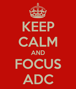 Poster: KEEP CALM AND FOCUS ADC