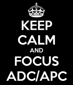 Poster: KEEP CALM AND FOCUS ADC/APC